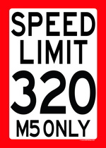 SPEED LIMIT 320 - M5 ONLY speed limit sign