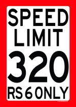 SPEED LIMIT 320 - RS 6 ONLY speed limit sign